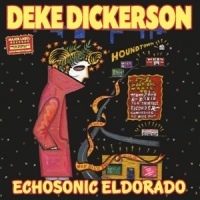 DEKE DICKERSON – Echosonic Eldorado (Major Label)
