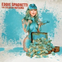EDDIE SPAGHETTI – The Value Of Nothing (Bloodshot)