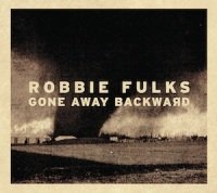 ROBBIE FULKS – Gone Away Backward (Bloodshot)