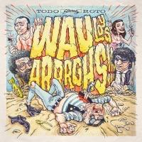WAU Y LOS ARRRGHS! – Todo Roto(Slovenly)