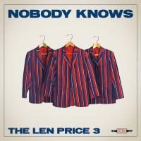 THE LEN PRICE 3 – Nobody Knows (JLM MusicUK)
