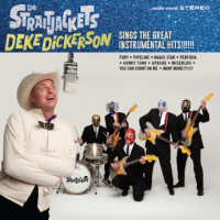 Los STRAITJACKETS – Deke Dickerson sings the great instrumental hits! (YepRoc)7/10/2014