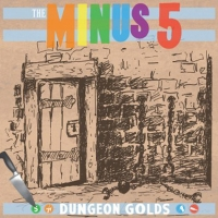 THE MINUS 5 – Dungeon Golds (YepRoc) 10/3/2015