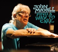 JOHN MAYALL – Find A Way To Care (Forty Below Recs / Bertus) 4/9/2015