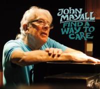 JOHN MAYALL – Find A Way To Care (Forty Below Recs / Bertus)4/9/2015