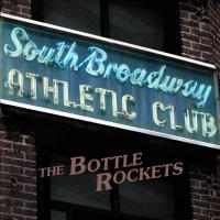 The BOTTLE ROCKETS – South Broadway Athletic Club (Bloodshot) 2/10/2015
