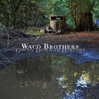 WACO BROTHERS – Going Down in History (Bloodshot, 26/2/2016)