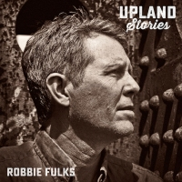 ROBBIE FULKS – Upland Stories (Bloodshot/Bertus, 1/4/2016)