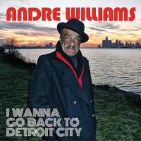 ANDRE WILLIAMS – I Wanna Go Back To Detroit City (Bloodshot / Bertus) 03/06/2016