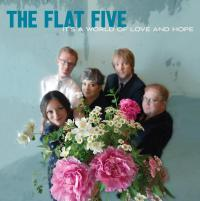 THE FLAT FIVE – It's A World Of Love And Hope (Bloodshot / Bertus)14/10/2016