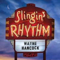WAYNE HANCOCK – Slingin' Rhythm (Bloodshot Records / Bertus)28/10/2016