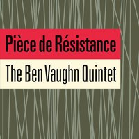 THE BEN VAUGHN QUINTET – Pièce de Résistance (Many Moods Records)