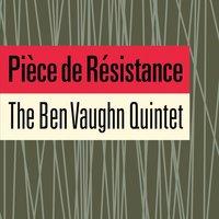 THE BEN VAUGHN QUINTET – Pièce de Résistance (Many MoodsRecords)