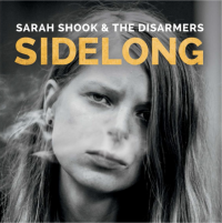 SARAH SHOOK & THE DISARMERS – Sidelong (Bloodshot / Bertus) 28/4/2017