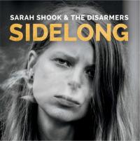 SARAH SHOOK & THE DISARMERS – Sidelong (Bloodshot / Bertus)28/4/2017