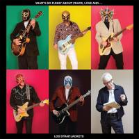 LOS STRAITJACKETS – What's So Funny About Peace, Love and… Los Straitjackets! (Yep Roc / Popstock) 19/5/2017