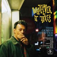 THE JAMES HUNTER SIX. Whatever It Takes (Daptone / Popstock)2/02/2018