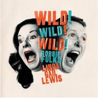 ROBBIE FULKS & LINDA GAIL LEWIS: Wild! Wild! Wild! (Bloodshot Records / Bertus,10/08/2018)