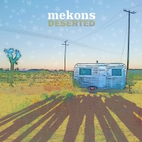 "MEKONS – ""Deserted"". Bloodshot Records, Distribución: Bertus. Lanzamiento:29/3/2019."